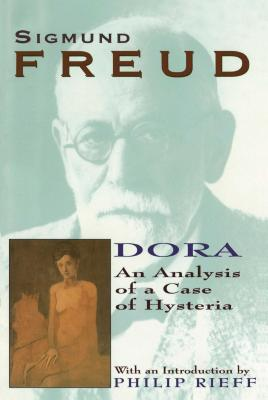 Dora: An Analysis of a Case of Hysteria - Freud, Sigmund
