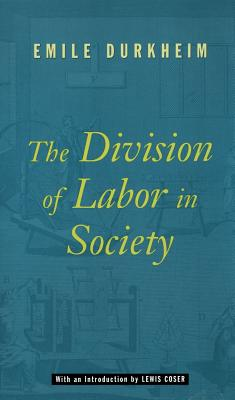 The Division of Labor in Society - Durkheim, Emile, and Coser, Lewis A (Introduction by), and Halls, W D