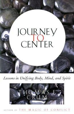 Journey to Center: Lessons in Unifying Body, Mind, and Spirit - Crum, Tom, and Crum, Thomas F