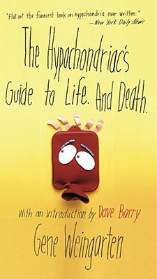 The Hypochondriac's Guide to Life. and Death. - Weingarten, Gene, and Barry, Dave, Dr. (Introduction by)