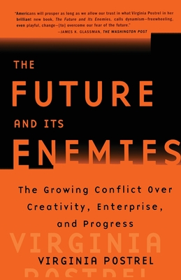 The Future and Its Enemies: The Growing Conflict Over Creativity, Enterprise, and Progress - Postrel, Virginia I