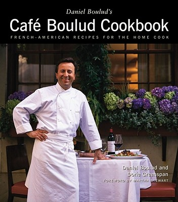 Cafe Boulud Cookbook: French-American Recipes for the Home Cook - Boulud, Daniel, and Greenspan, Dorie, and Stewart, Martha (Foreword by)