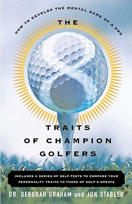 The 8 Traits of Champion Golfers: How to Develop the Mental Game of a Pro - Graham, Deborah, and Stabler, Jon