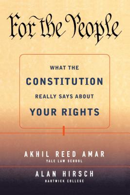 For the People: What the Constitution Really Says about Your Rights - Amar, Akhil Reed, Professor, J.D., and Hirsch, Alan, M.D.