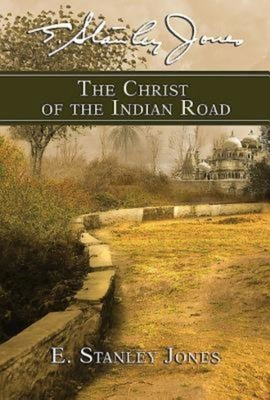 The Christ of the Indian Road - Jones, E Stanley