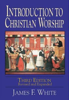 Introduction to Christian Worship - White, James F