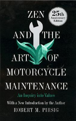 Zen and the Art of Motorcycle Maintenance: An Inquiry Into Values - Pirsig, Robert M