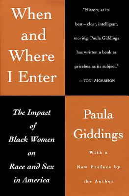 When and Where I Enter: The Impact of Black Women on Race and Sex in America - Giddings, Paula
