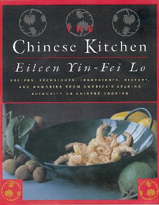 The Chinese Kitchen: Recipes, Techniques, Ingredients, History, and Memories from America's Leading Authority on Chinese Cooking - Lo, Eileen Yin-Fei, and Wong, San Yan (Illustrator), and Grablewski, Alexandra (Photographer)