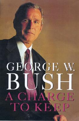 A Charge to Keep - Bush, George W, and Hughes, Karen (Foreword by)