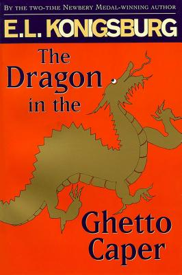 The Dragon in the Ghetto Caper - Konigsburg, E L