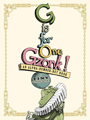 G Is for One Gzonk!: An Alpha-Number-Bet Book -