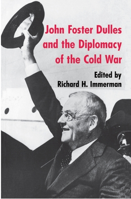John Foster Dulles and the Diplomacy of the Cold War - Immerman, Richard H (Editor), and Immerman