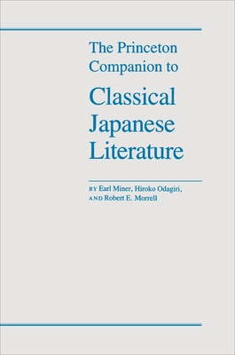 The Princeton Companion to Classical Japanese Literature - Miner, Earl, Prof., and Odagiri, Hiroko, and Morrell, Robert E
