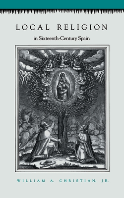 Local Religion in Sixteenth-Century Spain - Christian, William A, Jr.