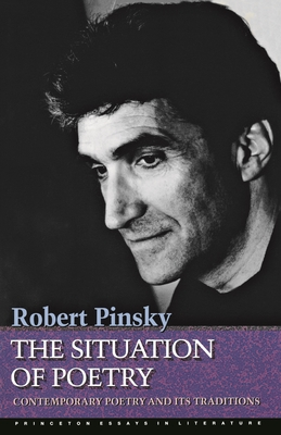 The Situation of Poetry: Contemporary Poetry and Its Traditions - Pinksky, Robert, and Pinsky, Robert