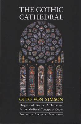 The Gothic Cathedral: Origins of Gothic Architecture and the Medieval Concept of Order - Simson, Otto Georg Von
