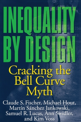 Inequality by Design: Cracking the Bell Curve Myth - Fischer, Claude S, and Voss, Kim, and Jankowski, Martin Sanchez