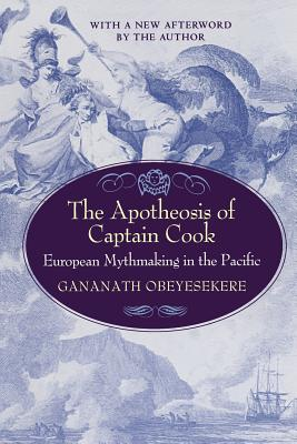 The Apotheosis of Captain Cook: European Mythmaking in the Pacific - Obeyesekere, Gananath