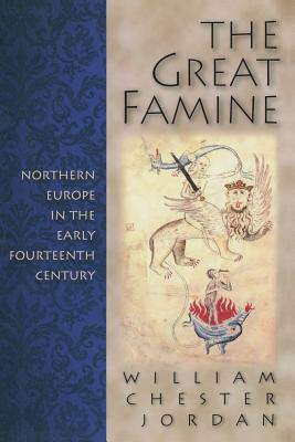 The Great Famine: Northern Europe in the Early Fourteenth Century - Jordan, William Chester