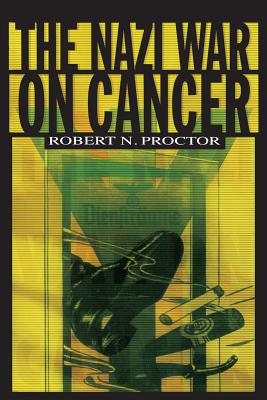 The Nazi War on Cancer - Proctor, Robert N