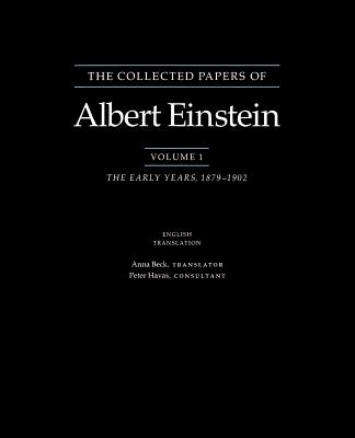 The Collected Papers of Albert Einstein: The Early Years, 1879-1902. - Einstein, Albert, and Beck, Anna (Translated by), and Havas, Peter (Consultant editor)