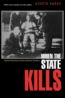 When the State Kills: Capital Punishment and the American Condition - Sarat, Austin