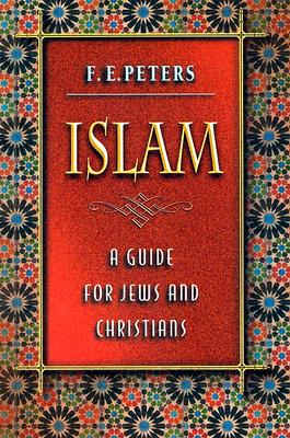 Islam: A Guide for Jews and Christians - Peters, F E