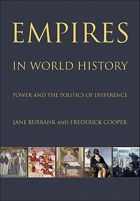 Empires in World History Empires in World History: Power and the Politics of Difference Power and the Politics of Difference - Burbank, Jane, and Cooper, Frederick