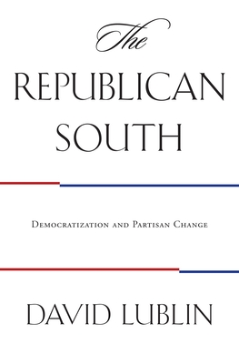 The Republican South: Democratization and Partisan Change - Lublin, David