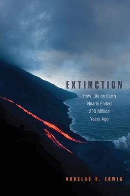 Extinction: How Life on Earth Nearly Ended 250 Million Years Ago - Erwin, Douglas H, Professor