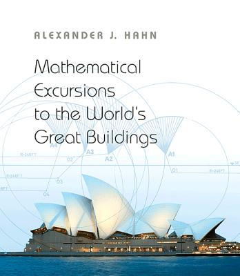 Mathematical Excursions to the World's Great Buildings - Hahn, Alexander