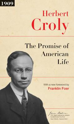 The Promise of American Life - Croly, Herbert, and Foer, Franklin (Foreword by)
