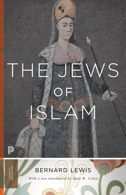 The Jews of Islam - Lewis, Bernard, and Cohen, Mark R (Foreword by)