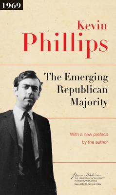 The Emerging Republican Majority - Phillips, Kevin P, and Wilentz, Sean (Introduction by)