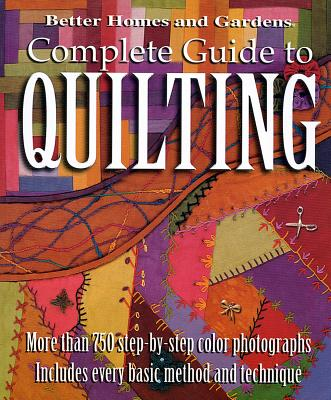 Complete Guide to Quilting (Better Homes and Gardens) - Gardens, Better Homes &, and Lastbetter Homes & Gardens, and Better Homes and Gardens (Editor)