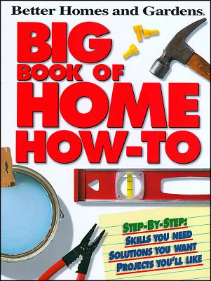 Big Book of Home How-To P (Better Homes and Gardens) - Gardens, Better Homes &, and Lastbetter Homes & Gardens, and Better Homes and Gardens (Editor)