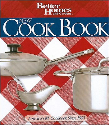 Better Homes and Gardens New Cook Book - Better Homes and Gardens, and Gardens, Better Homes &, and Lastbetter Homes & Gardens