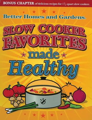 Slow Cooker Favorites Made Healthy - Gardens, Better Homes &, and Lastbetter Homes & Gardens, and Better Homes and Gardens (Editor)