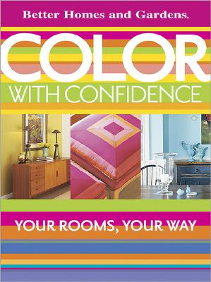 Color with Confidence: Your Rooms, Your Way (Better Homes and Gardens) - Gardens, Better Homes &, and Lastbetter Homes & Gardens, and Better Homes and Gardens (Editor)