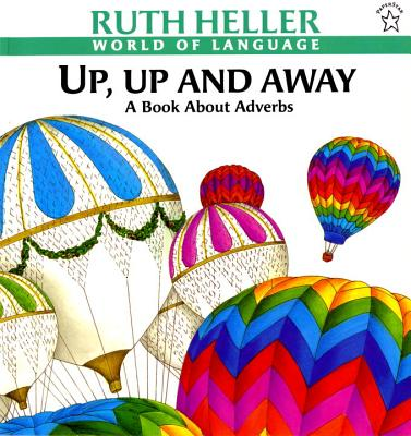 Up, Up and Away: A Book about Adverbs - Heller, Ruth