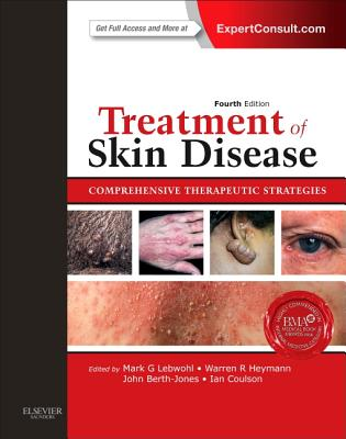 Treatment of Skin Disease: Comprehensive Therapeutic Strategies - Lebwohl, Mark G, and Heymann, Warren R, and Berth-Jones, John