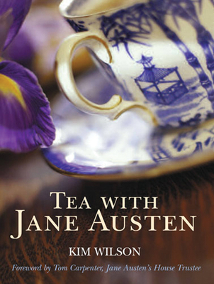 Tea with Jane Austen - Wilson, Kim, and Carpenter, Tom (Foreword by)