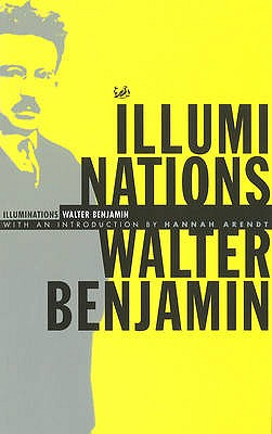 Illuminations - Benjamin, Walter, and Arendt, Hannah (Introduction by), and Zohn, Harry (Translated by)