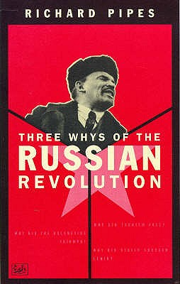 Three Whys of the Russian Revolution - Pipes, Richard