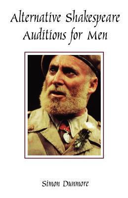 Alternative Shakespeare Auditions for Men - Dunmore, Simon (Editor)
