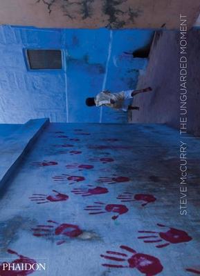 Steve McCurry: The Unguarded Moment - McCurry, Steve (Photographer)