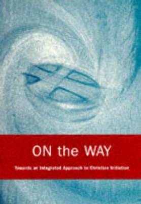On the Way: Towards an Integrated Approach to Christian Initiation - Perham, Michael