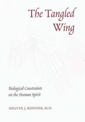 The Tangled Wing: Biological Constraints on the Human Spirit - Konner, Melvin J, M.D.