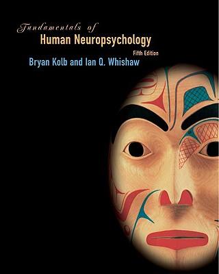 Fundamentals of Human Neuropsychology - Kolb, Bryan, and Whishaw, Ian Q.